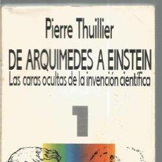 Libros de segunda mano de Ciencias: PIERRE THUILLIER. DE ARQUIMEDES A EINSTEIN. LAS CARAS OCULTAS DE LA INVENCION CIENTIFICA 1. ALIANZA. Lote 115315699