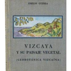 Libros de segunda mano: GUINEA LÓPEZ (EMILIO).– VIZCAYA Y SU PAISAJE VEGETAL (GEOBOTÁNICA VIZCAÍNA). 1949. ILUSTRADO. Lote 116401070