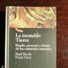 Libros de segunda mano: LA INESTABLE TIERRA - BASIL BOOTH Y FRANK FITCH - PASADO PRESENTE Y FUTURO DE LAS CATASTROFES NATURA. Lote 116462735