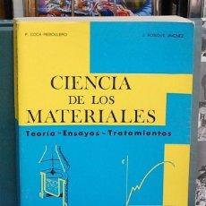 Libros de segunda mano de Ciencias: CIENCIA DE LOS MATERIALES, TEORIA, ENSAYOS, TRATAMIENTOS. COCA REBOLLERO / ROSIQUE JIMENEZ. Lote 116752819