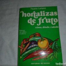 Libros de segunda mano: HORTALIZAS DE FRUTO.COMO DONDE CUANDO.MANUAL DE CULTIVO MODERNO.FAUSTO LEÑANO.EDITORIAL DE VECCHI.1ª. Lote 116962403