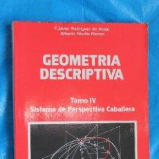 Libros de segunda mano de Ciencias: GEOMETRIA DESCRIPTIVA, TOMO IV, SISTEMA DE PERSPECTIVA CABALLERA, EDITORIAL DONOSTIARRA 1982. Lote 117566519