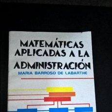 Libros de segunda mano de Ciencias: MATEMATICAS APLICADAS A LA ADMINISTRACION DE EMPRESAS. MARIA BARROSO DE LABARTHE.LIMUSA MEXICO 1988.. Lote 117905527