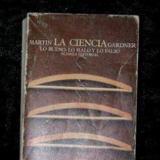 Libros de segunda mano de Ciencias: LA CIENCIA - LO BUENO - LO MALO Y LO FALSO - GARDNER MARTIN. Lote 117938507