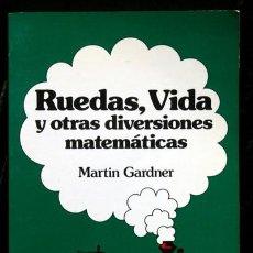 Libros de segunda mano de Ciencias: RUEDAS , VIDA Y OTRAS DIVERSIONES MATEMATICAS - MARTIN GARDNER - LABOR. Lote 117972355