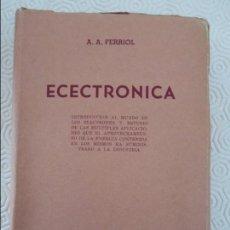 Libros de segunda mano de Ciencias: ELECTRONICA. A. A. FERRIOL. EDITORIAL HASA, BUENOS AIRES, 1945. TAPA BLANDA. 306 PAGINAS. 370 GRAMOS. Lote 118009679