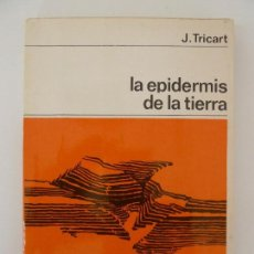 Libros de segunda mano: LA EPIDERMIS DE LA TIERRA. TRICART. Lote 118384055