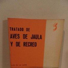 Libros de segunda mano: TRATADO DE AVES DE JAULA Y RECREO.LUIS DE LA LAMA.EDITORIAL SINTES-1970. Lote 118679399