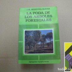 Libros de segunda mano: MONTOYA OLIVER, J.M.:LA PODA DE LOS ÁRBOLES FORESTALES. Lote 118884891