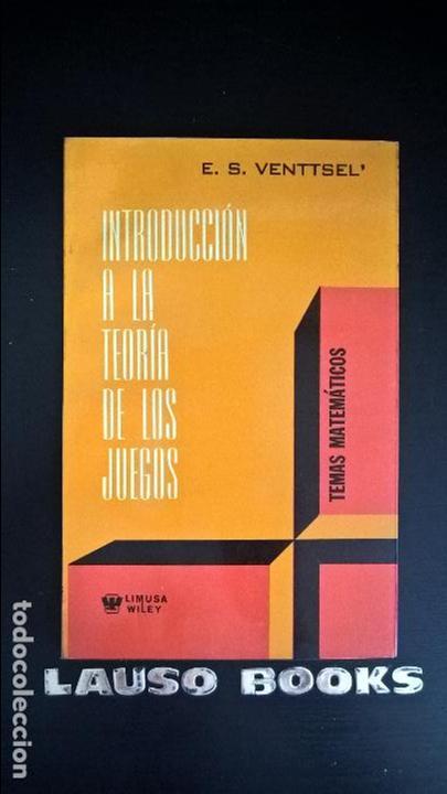 INTRODUCCION A LA TEORIA DE LOS JUEGOS. TEMAS MATEMATICOS. ELENA S. VENTTSEL. LIMUSA WILEY 1973 MEXI (Libros de Segunda Mano - Ciencias, Manuales y Oficios - Física, Química y Matemáticas)