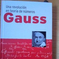 Libros de segunda mano de Ciencias: UNA REVOLUCIÓN EN TEORÍA DE NÚMEROS GAUSS ** ANTONIO RUFIÁN LIZANA. Lote 119562591