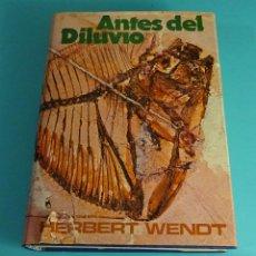 Libros de segunda mano: ANTES DEL DILUVIO. LA NOVELA DEL MUNDO DE LOS FÓSILES. HERBERT WENDT. Lote 119689239
