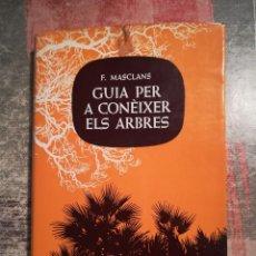 Libros de segunda mano: GUIA PER A CONÈIXER ELS ARBRES - FRANCESC MASCLANS - EN CATALÀ. Lote 120113063