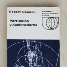 Libros de segunda mano de Ciencias: PARTÍCULAS Y ACELERADORES - GOUIRAN, ROBERT. Lote 120182704