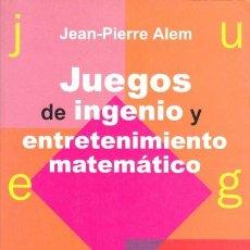 Libros de segunda mano de Ciencias: JUEGOS DE INGENIO Y ENTRETENIMIENTO MATEMÁTICO - JEAN-PIERRE ALEM. Lote 121226259