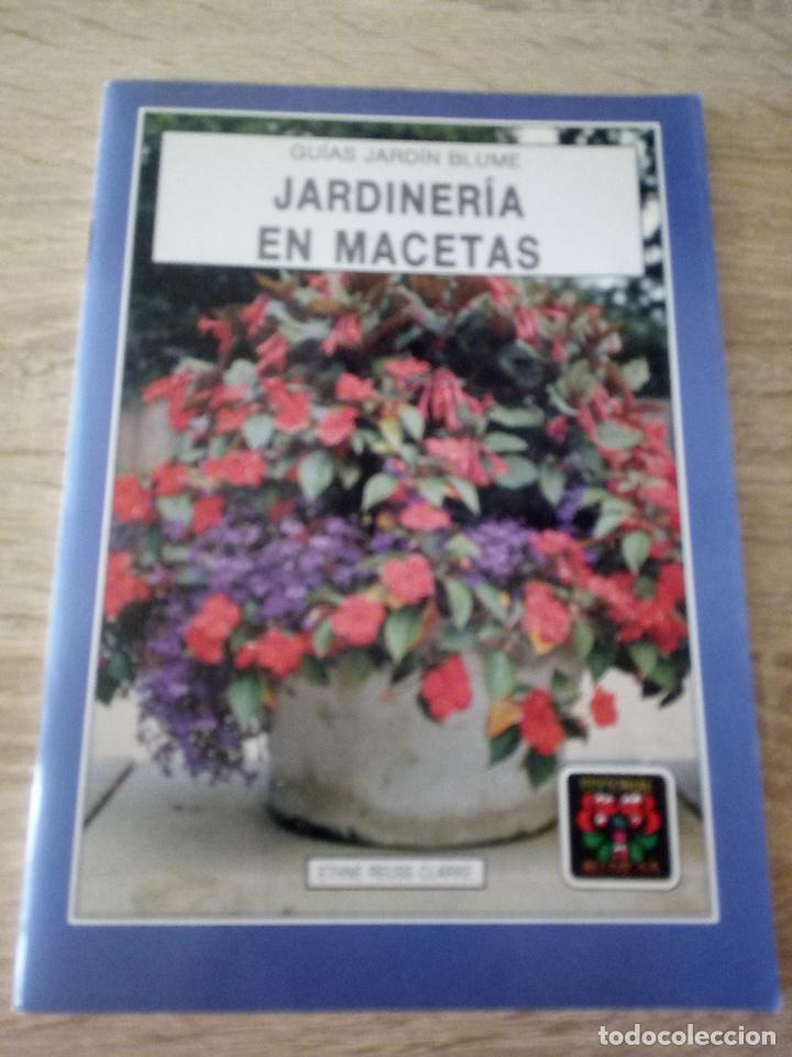 JARDINERIA EN MACETAS - GUÍAS JARDÍN BLUME - EDITORIAL BLUME - 1º EDICIÍÓN 1988 (Libros de Segunda Mano - Ciencias, Manuales y Oficios - Biología y Botánica)