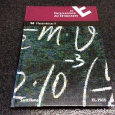 Libros de segunda mano de Ciencias: LA ENCICLOPEDIA DEL ESTUDIANTE 16 - MATEMÁTICAS II - EL PAÍS-SANTILLANA. Lote 121648991