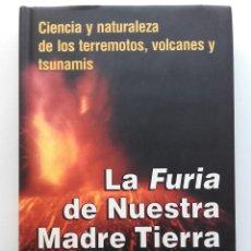Libros de segunda mano: LA FURIA DE NUESTRA MADRE TIERRA. CIENCIA Y NATURALEZA DE LOS TERREMOTOS, VOLCANES Y TSUNAMIS . Lote 121909659