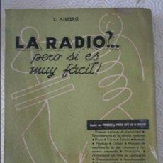 Libros de segunda mano de Ciencias: LA RADIO?... PERO SI ES MUY FACIL. E. AISBERG. TODOS LOS POR QUE Y PARA QUE DE LA RADIO. TODA LA RAD. Lote 122340691