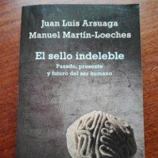 Libros de segunda mano: JUAN LUIS ARSUAGA MANUEL MARTÍN LOECHES EL SELLO INDELEBLE.. Lote 123256199