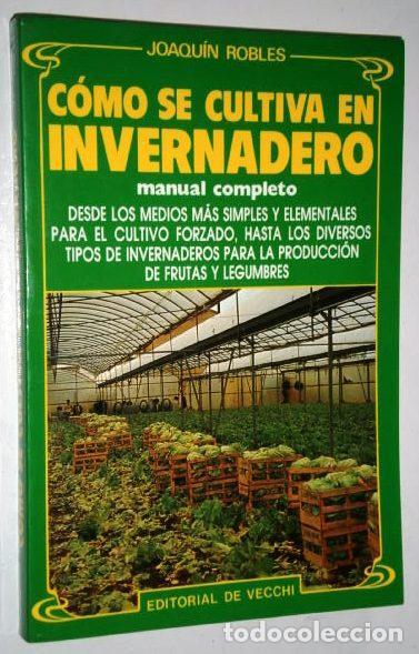 Cómo se cultiva en invernadero por Joaquín Robles de Ed. De Vecchi en Barcelona 1992 segunda mano