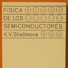 Libros de segunda mano de Ciencias: FISICA DE LOS SEMICONDUCTORES. K.V. SHALIMOVA.EDITORIAL MIR. MOSCU.1982. Lote 123450227