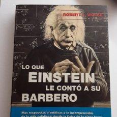 Libros de segunda mano de Ciencias: LO QUE EINSTEIN LE CONTÓ A SU BARBERO / ROBERT L.WOLKE /. Lote 123589470