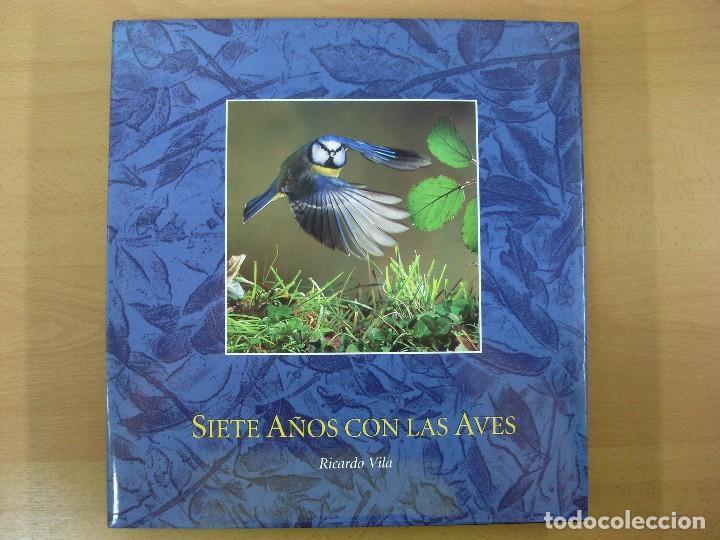 SIETE AÑOS CON LAS AVES / RICARDO VILA / 2ª EDICIÓN 1995 (Libros de Segunda Mano - Ciencias, Manuales y Oficios - Biología y Botánica)
