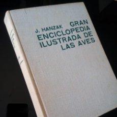 Libros de segunda mano: GRAN ENCICLOPEDIA ILUSTRADA DE LAS AVES. J. HANZAK. 1972. Lote 124496507