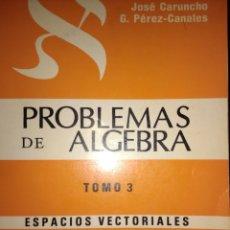 Libros de segunda mano de Ciencias: PROBLEMAS DE ÁLGEBRA. TOMO 3. ESPACIOS VECTORIALES. 451 EJERCICIOS RESUELTOS. TERCERA EDICIÓN. PRIME. Lote 127899976