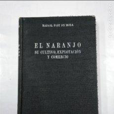 Libros de segunda mano: EL NARANJO. SU CULTIVO EXPLOTACIÓN Y COMERCIO. - RAFAEL FONT DE MORA. TDK347. Lote 148964473