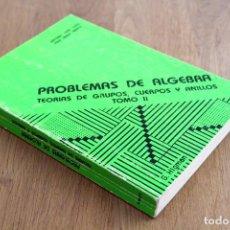 Libros de segunda mano de Ciencias: ANTONIO VERA LÓPEZ Y JESÚS MARÍA ARREGI. PROBLEMAS DE ÁLGEBRA. TEORÍAS DE GRUPOS, CUERPOS Y ANILLOS. Lote 125145819