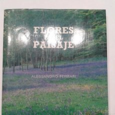 Libros de segunda mano: FLORES EN EL PAISAJE EN 750 FOTOGRAFÍAS 1991 ALESSANDRO FERRARI GRANDES OBRAS ANAYA . Lote 125436687