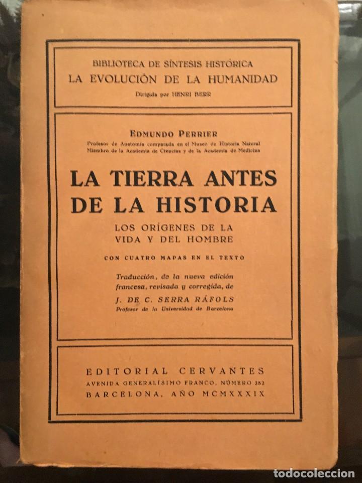 PERRIER, EDMUNDO. LA TIERRA ANTES DE LA HISTORIA LOS ORÍGENES DE LA VIDA Y... ED.CERVANTES 1939 (Libros de Segunda Mano - Ciencias, Manuales y Oficios - Paleontología y Geología)