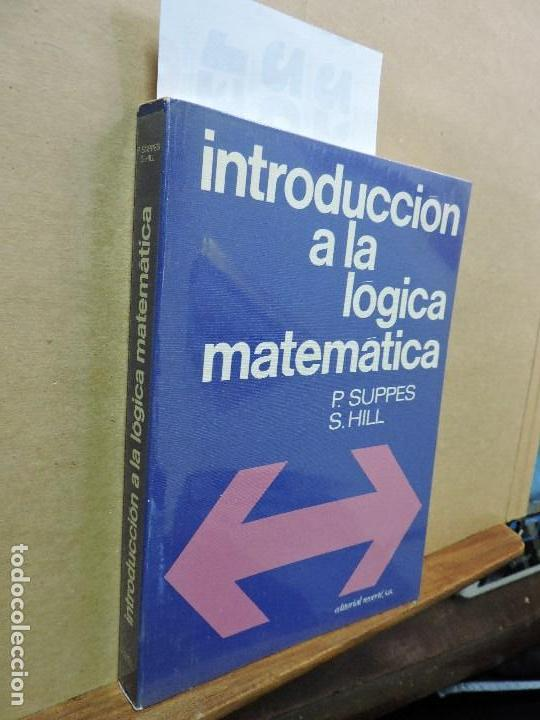 INTRODUCCIÓN A LA LÓGICA MATEMÁTICA. SUPPES, PATRICK. HILL, SHIRLEY. ED. REVERTÉ. BARCELONA 1982 (Libros de Segunda Mano - Ciencias, Manuales y Oficios - Física, Química y Matemáticas)
