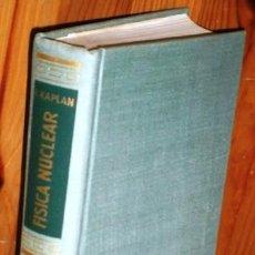 Libros de segunda mano de Ciencias: FÍSICA NUCLEAR POR IRVING KAPLAN DE ED. AGUILAR EN MADRID 1962 SEGUNDA EDICIÓN. Lote 126099995
