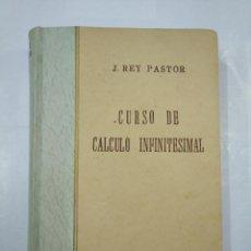 Libros de segunda mano de Ciencias: CURSO DE CALCULO INFINITESIMAL. JULIO REY PASTOR. BUENOS AIRE. 1948. TDK307. Lote 126446895