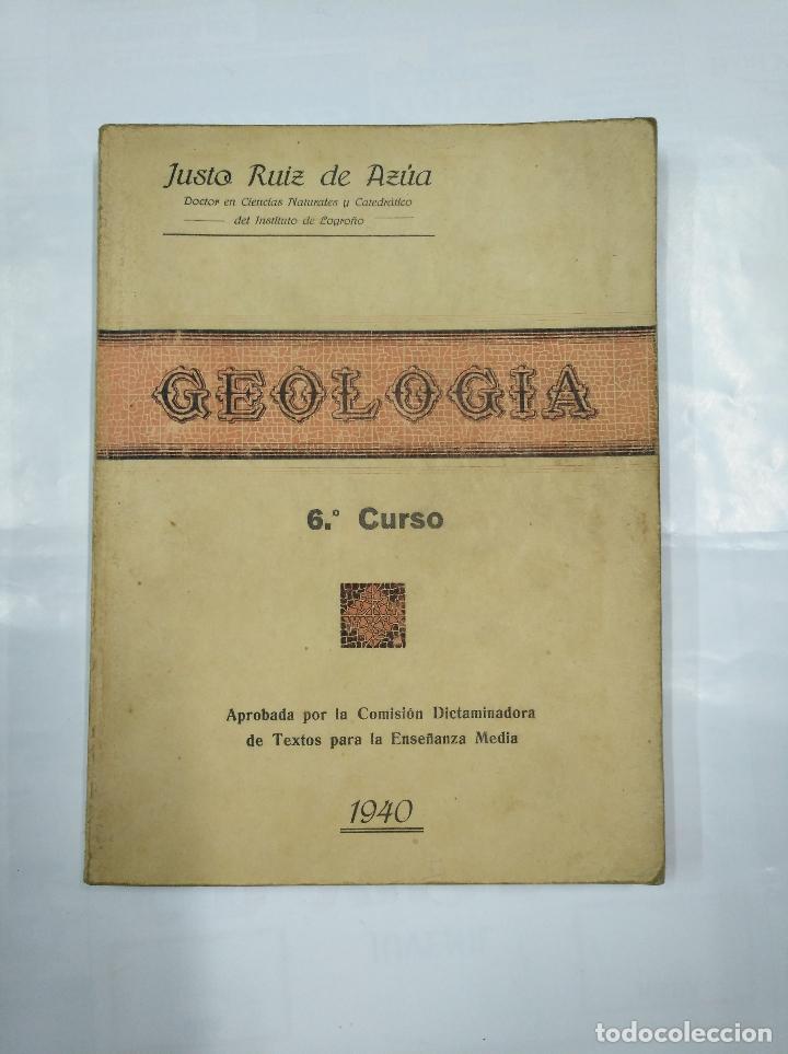 GEOLOGIA. 6º CURSO. JUSTO RUIZ DE AZUA. DOCTOR DEL INSTITUTO DE LOGROÑO. 1940. TDK307 (Libros de Segunda Mano - Ciencias, Manuales y Oficios - Paleontología y Geología)