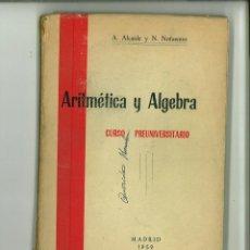 Libri di seconda mano: ARITMÉTICA Y ÁLGEBRA. CURSO PREUNIVERSITARIO. A. ALCAIDE Y N. NOFUENTES. Lote 126633415