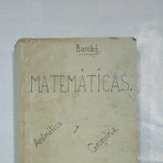Libros de segunda mano de Ciencias: MATEMATICAS. ARITMETICA Y GEOMETRIA. CUARTO 4º CURSO DE BACHILLERATO. BENIGNO BARATECH MONTES TDK265. Lote 126678711