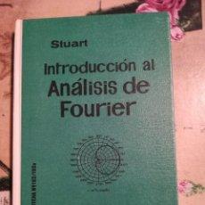 Libros de segunda mano de Ciencias: INTRODUCCIÓN AL ANÁLISIS DE FOURIER - STUART - IMPRESO EN MÉXICO EDITORIAL UTEHA - 1965. Lote 126865347