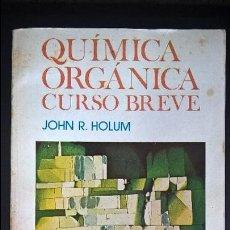 Libros de segunda mano de Ciencias: QUIMICA ORGANICA: CURSO BREVE. JOHN R. HOLUM. LIMUSA MEXICO 1986 PRIMERA EDICION. . Lote 126879507