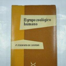 Libros de segunda mano: EL GRUPO ZOOLÓGICO HUMANO. - CHARDIN, TEILHARD DE. EDITORIAL TAURUS. TDK56. Lote 126901375