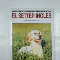 Libros de segunda mano: EL SETTER INGLÉS. - EDUARDO DE BENITO RUIZ. TDK18. Lote 127110123