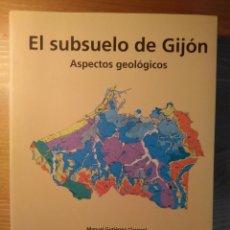 Libros de segunda mano: EL SUBSUELO DE GIJÓN: ASPECTOS GEOLÓGICOS. 2002. Lote 127178415