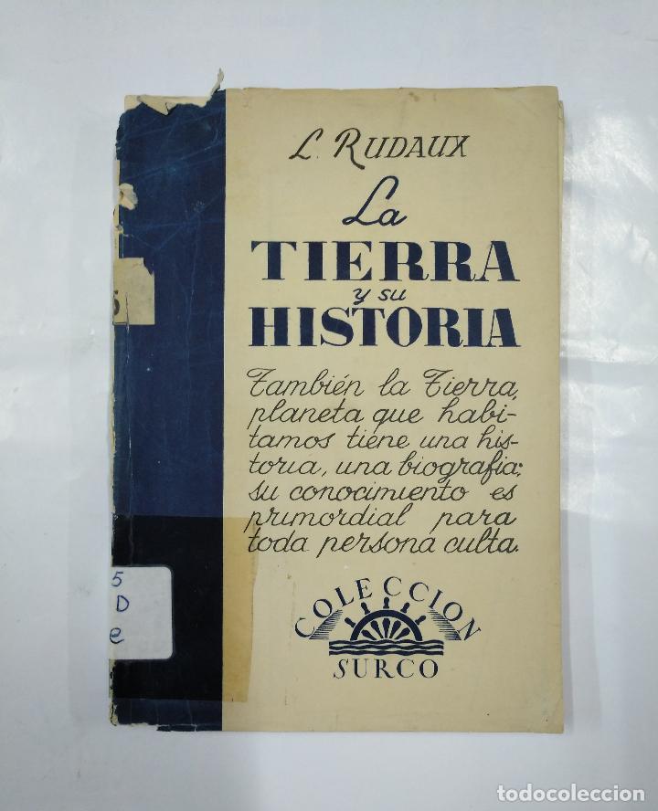 LA TIERRA Y SU HISTORIA. - RUDAUX, LUCIEN. COLECCION SURCO 1949. TDK37 (Libros de Segunda Mano - Ciencias, Manuales y Oficios - Paleontología y Geología)
