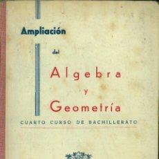 Libros de segunda mano de Ciencias: AMPLIACIÓN DEL ÁLGEBRA Y GEOMETRÍA. CUARTO CURSO DE BACHILLERATO. EDICIONES BRUÑO. Lote 127207163
