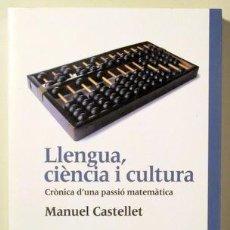 Libros de segunda mano de Ciencias: CASTELLET, MANUEL - LLENGUA, CIÈNCIA I CULTURA. CRÒNICA D'UNA PASSIÓ MATEMÀTICA - BARCELONA 2002. Lote 127274214