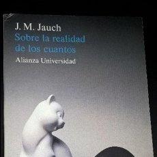Libros de segunda mano de Ciencias: SOBRE LA REALIDAD DE LOS CUANTOS: UN DIALOGO GALILEANO. J.M. JAUCH. ALIANZA 1985. . Lote 127448879