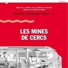 Libros de segunda mano: LES MINES DE CERCS QUADERNS DE DIDÀCTICA I DIFUSIÓ 11 IMPECABLE 1998 MUSEU DE LES MINES DE CERCS. Lote 127882383
